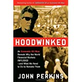 Hoodwinked: An Economic Hit Man Reveals Why the World Financial Markets Imploded--and What We Need to Do to Remake Themby John Perkins