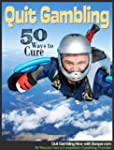 Quit Gambling Now: 50 Ways to Cure a...