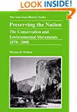 Preserving the Nation: The Conservation and Environmental Movements 1870 - 2000