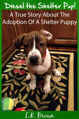Free Kindle Book : Diesel the Shelter Pup:  A True Story About The Adoption Of A Shelter Puppy
