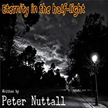 Eternity in the Half-Light (       UNABRIDGED) by Peter Nuttall Narrated by Alan Weyman