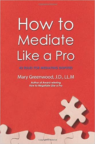 How to Mediate Like a Pro: 42 Rules for Mediating Disputes written by Mary Greenwood