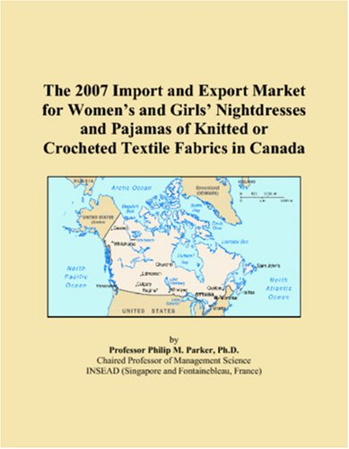 The 2007 Import and Export Market for Womenï¿1/2s and Girlsï¿1/2 Nightdresses and Pajamas of Knitted or Crocheted Textile Fabrics in Canada