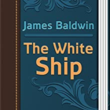 James Baldwin: The White Ship (       UNABRIDGED) by James Baldwin Narrated by Anastasia Bertollo