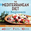 The Mediterranean Diet for Beginners: The Complete Guide - 40 Delicious Recipes, 7-Day Diet Meal Plan, and 10 Tips for Success (       UNABRIDGED) by Rockridge University Press Narrated by Kevin Pierce