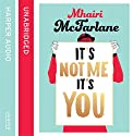 It's Not Me, It's You (       UNABRIDGED) by Mhairi McFarlane Narrated by Julia Barrie