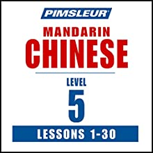 Pimsleur Chinese (Mandarin) Level 5: Learn to Speak and Understand Mandarin Chinese with Pimsleur Language Programs Speech by  Pimsleur Narrated by  Pimsleur
