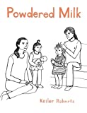 Keiler Roberts Powdered Milk: Collected Stories