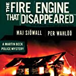 The Fire Engine That Disappeared: A Martin Beck Police Mystery (       UNABRIDGED) by Maj Sjöwall, Per Wahlöö Narrated by Tom Weiner