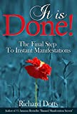 It Is Done!: The Final Step To Instant Manifestations