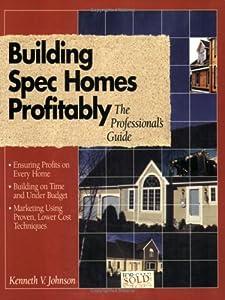 Building spec homes profitably kenneth v johnson new for Spec home building