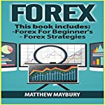 Forex: 2 Manuscripts: A Beginner's Guide to Forex Trading and Forex Trading Strategies | Matthew Maybury