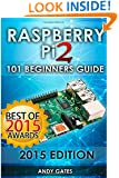 Raspberry Pi 2: 101 Beginners Guide: The Definitive Step by Step guide for what you need to know to get started