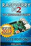 Raspberry Pi 2: 101 Beginners Guide:...