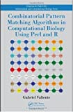 Combinatorial Pattern Matching Algorithms in Computational Biology Using Perl and R (Chapman & Hall/CRC Mathematical & Computational Biology)