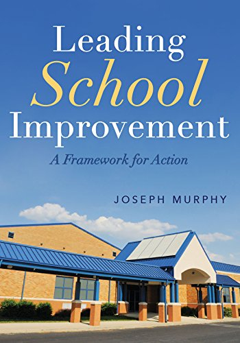 Leading School Improvement: A Framework for Action, by Joseph Murphy