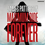 Maximum Ride: Forever | James Patterson