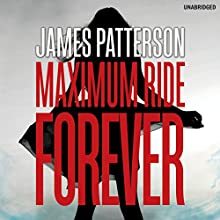 Maximum Ride: Forever (       UNABRIDGED) by James Patterson Narrated by Kasy Lee Huizinga