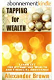 Tapping: Tapping for Wealth - Learn EFT for Attracting Wealth and Financial Abundance (English Edition)