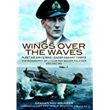Wings over the Waves: Fleet Air Arm Strike Leader against Tirpitz, The Biography of Lt Cdr Roy Baker-Falkner DSO DSC RNby Graham Roy Drucker