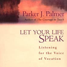 Let Your Life Speak: Listening for the Voice of Vocation (       UNABRIDGED) by Parker J. Palmer Narrated by Stefan Rudnicki