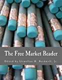The Free Market Reader: Essays in the Economics of Liberty