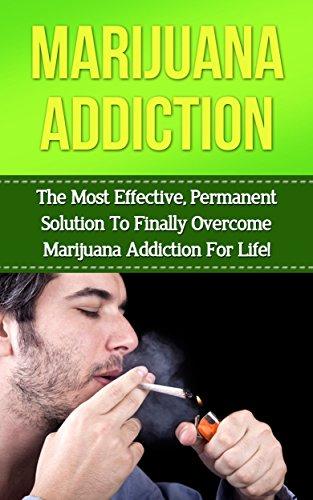 Marijuana: Marijuana Addiction: How to Take Control of Your Life and Quit Smoking Marijuana in 30 Minutes or Less! (marijuana addiction, cannibus addiction, ... addiction recovery, addiction, marijuana)