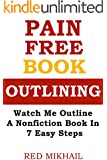 Pain Free Book Outlining: Watch Me Outline A Nonfiction Book in 7 Easy Steps