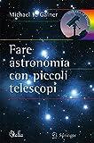 Fotocamere Digitali Best Deals - Fare astronomia con piccoli telescopi (Le Stelle) (Italian Edition)