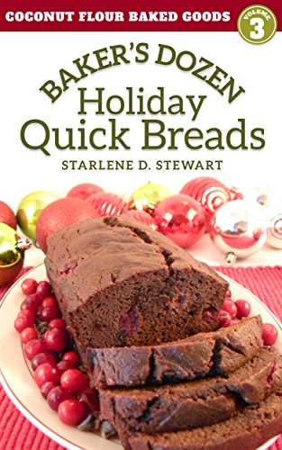 Baker's Dozen Holiday Quick Breads (Coconut Flour Baked Goods Book 3) by Starlene D. Stewart