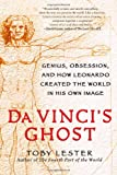img - for Da Vinci's Ghost: Genius, Obsession, and How Leonardo Created the World in His Own Image book / textbook / text book