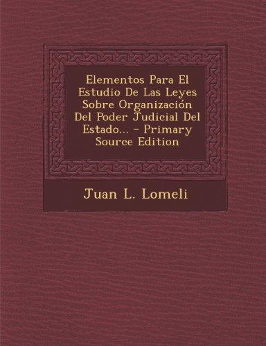 Elementos Para El Estudio De Las Leyes Sobre Organización Del Poder Judicial Del Estado...