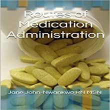 Routes of Medication Administration: Simple Facts You Need to Know, Book 3 (       UNABRIDGED) by Jane John-Nwankwo, RN, MSN Narrated by Steve Ryan