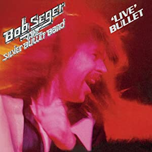 Live Bullet [Extra tracks, Original recording remastered]: Bob Seger