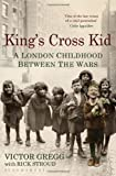 Victor Gregg King's Cross Kid: A London Childhood between the Wars