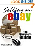 Selling On eBay: The Beginner's Guide...