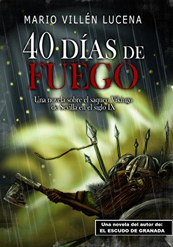 40 días de fuego: Una novela sobre el saqueo vikingo de Sevilla en el s. IX