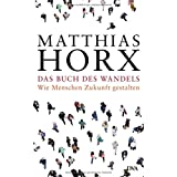 """Das Buch des Wandels: Wie Menschen Zukunft gestaltenvon """"Matthias Horx"""""""
