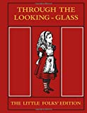 Image of Through the Looking Glass: The Little Folks' Edition (The Macmillan Alice)