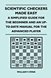 William F. Ryan Scientific Checkers Made Easy - A Simplified Guide For The Beginner And An Up-To-Date Manual For The Advanced Player