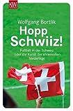 Hopp Schwiiz!: Fußball in der Schweiz oder die Kunst der ehrenvollen Niederlage