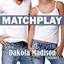Matchplay: A New Adult Romance (       UNABRIDGED) by Dakota Madison Narrated by Bryarly Bishop