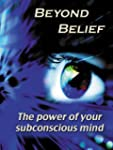 Beyond Belief - The Power of Your Sub...