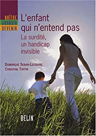 L'enfant qui n'entend pas : La surdit�, un handicap invisible par Christine Toffin