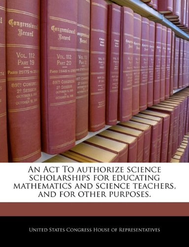 An Act To authorize science scholarships for educating mathematics and science teachers, and for other purposes.