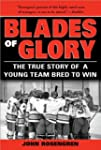 Blades Of Glory: The True Story Of A...