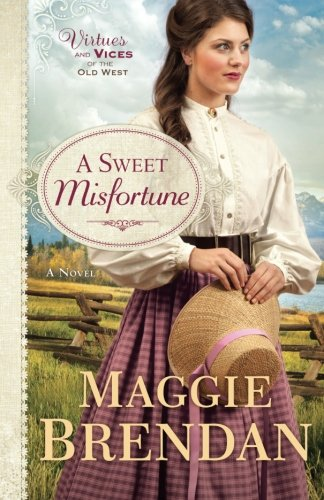 A Sweet Misfortune: A Novel (Virtues and Vices of the Old West) PDF
