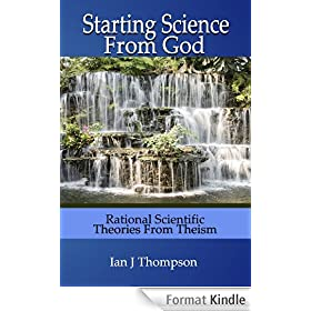 Starting Science from God: Rational Scientific Theories from Theism