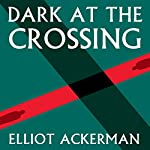 Dark at the Crossing | Elliot Ackerman