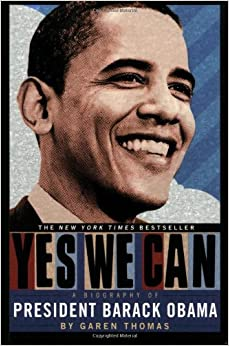Yes We Can: A Biography of President Barack Obama: Garen Thomas